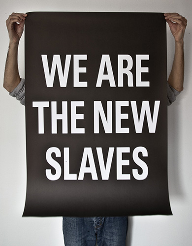 """We are the new slaves"""