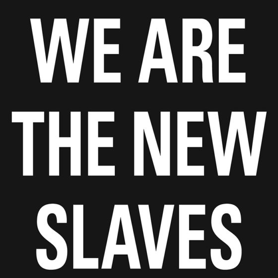 We are the new slaves